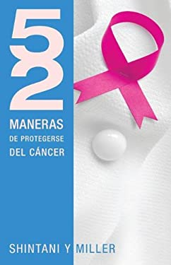 52 Maneras de Protegerse del Cancer = 52 Ways to Protect Yourself from Cancer 9781602556300