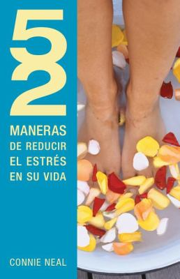 52 Maneras de Reducir el Estres en su Vida = 52 Way to Reduce Stress in Your Life