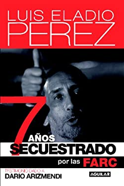 7 Anos Secuestrado Por las Farc = Hostage of Colombia's Revolutionary Armed Forces 9781603963442