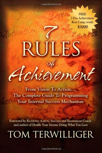 7 Rules of Achievement: From Vision to Action: The Complete Guide to Programming Your Internal Success Mechanism 9781600377372