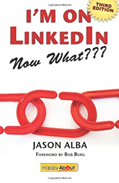 I'm on Linkedin--Now What: A Guide to Getting the Most Out of Linkedin 9781600051975