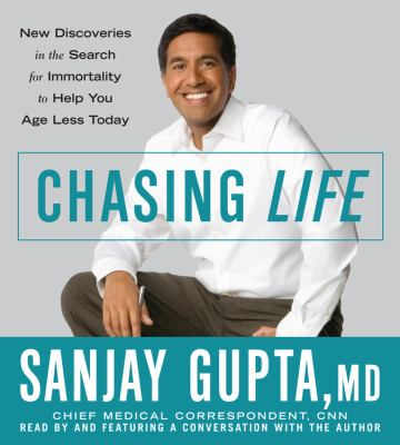 Chasing Life: New Discoveries in the Search for Immortality to Help You Age Less Today 9781600242205