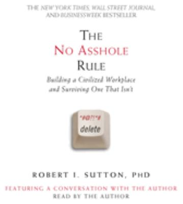 The No Asshole Rule: Building a Civilized Workplace and Surviving One That Isn't 9781600245855