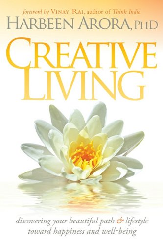 Creative Living: Discovering Your Beautiful Path & Lifestyle Toward Happiness & Well-Being 9781600377365
