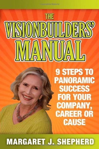Visionbuilders' Manual: 9 Steps to Panormamic Success for Your Company, Career or Cause 9781600377501