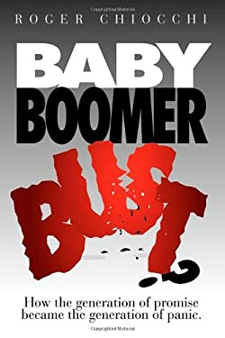Baby Boomer Bust?: How the Generation of Promise Became the Generation of Panic 9781600377518