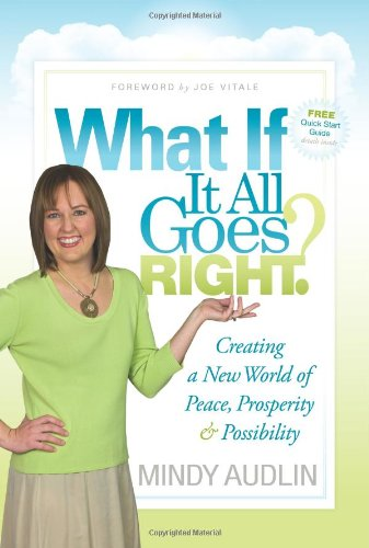 What If It All Goes Right?: Creating a New World of Peace, Prosperity & Possibility 9781600377525