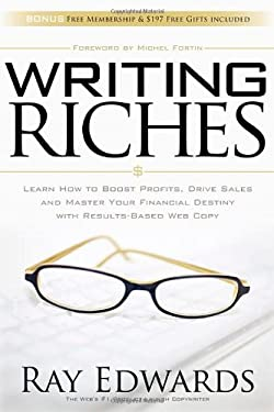 Writing Riches: Learn How to Boost Profits, Drive Sales and Master Your Financial Destiny with Results-Based Web Copy 9781600377556