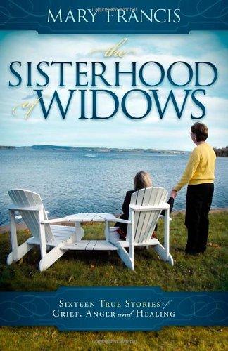 The Sisterhood of Widows: Sixteen True Stories of Grief, Anger and Healing 9781600377792