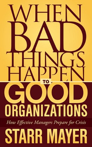When Bad Things Happen to Good Organizations: How Effective Managers Prepare for Crisis 9781600378614