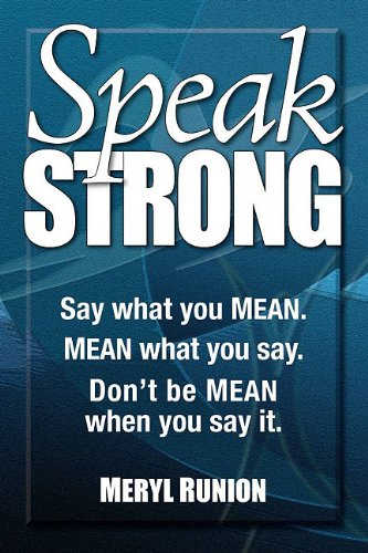 Speak Strong: Say What You Mean. Mean What You Say. Don't Be Mean When You Say It. [With CD (Audio)] 9781600378645