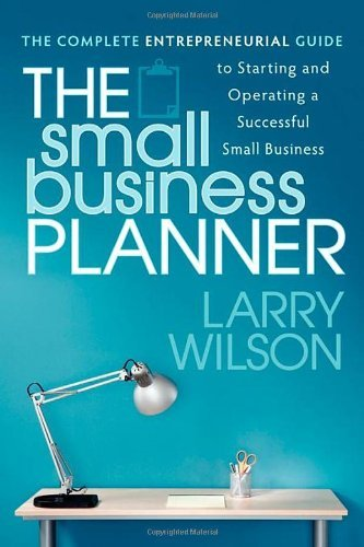 The Small Business Planner: The Complete Entrepreneurial Guide to Starting and Operating a Successful Small Business 9781600379055