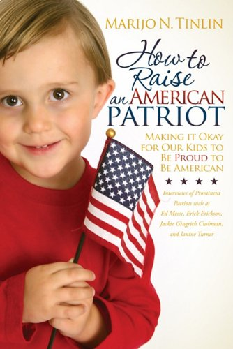 How to Raise an American Patriot: Making It Okay for Our Kids to Be Proud to Be American 9781600379505