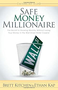 Safe Money Millionaire: The Secret to Growing Wealthy Without Losing Your Money in the Wall Street Roller Coaster 9781600379741