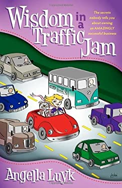 Wisdom in a Traffic Jam: The Secrets Nobody Tells You about Owning an Amazing Successful Business