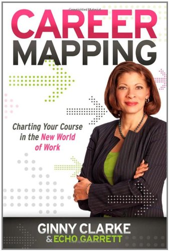 Career Mapping: Charting Your Course in the New World of Work 9781600379901