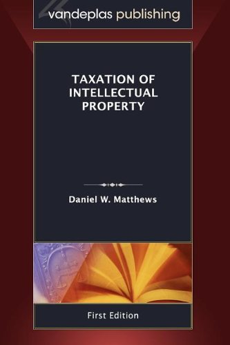 Taxation of Intellectual Property, First Edition 2011 9781600421563