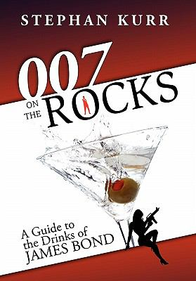 007 on the Rocks: A Guide to the Drinks of James Bond 9781600475436