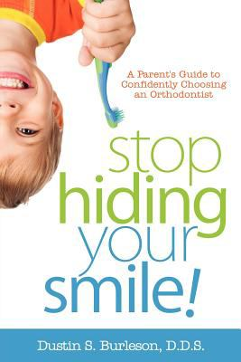 Stop Hiding Your Smile! a Parent's Guide to Confidently Choosing an Orthodontist 9781600476273