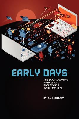 Early Days: The Social Gaming Market and Facebook's Achilles' Heel 9781600477331