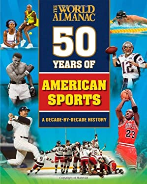 The World Almanac 50 Years of American Sports: A Decade-By-Decade History 9781600571404