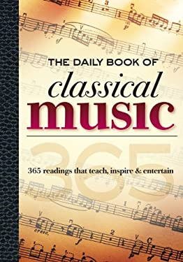 The Daily Book of Classical Music: 365 Readings That Teach, Inspire & Entertain 9781600582011