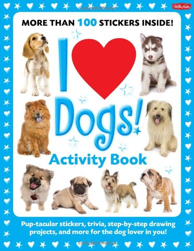 I Love Dogs! Activity Book: Pup-Tacular Stickers, Trivia, Step-By-Step Drawing Projects, and More for the Dog Lover in You! 9781600582257