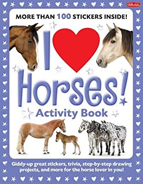 I Love Horses! Activity Book: Giddy-Up Great Stickers, Trivia, Step-By-Step Drawing Projects, and More for the Horse Lover in You! 9781600582264