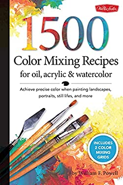 1,500 Color Mixing Recipes for Oil, Acrylic and Watercolor : Achieve Precise Color When Painting Landscapes, Portraits, Still Lifes, and More