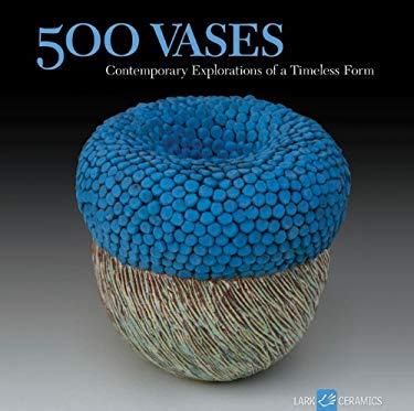 500 Vases: Contemporary Explorations of a Timeless Form 9781600592461
