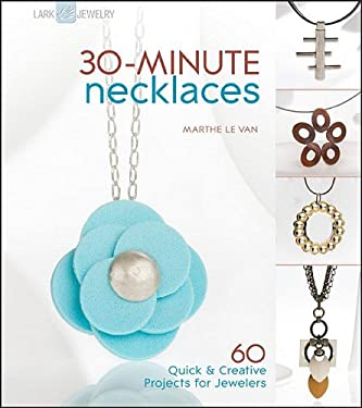 30-Minute Necklaces: 60 Quick & Creative Projects for Jewelers 9781600594892