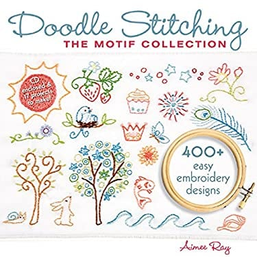 Doodle Stitching: The Motif Collection: 400+ Easy Embroidery Designs [With CDROM] 9781600595813
