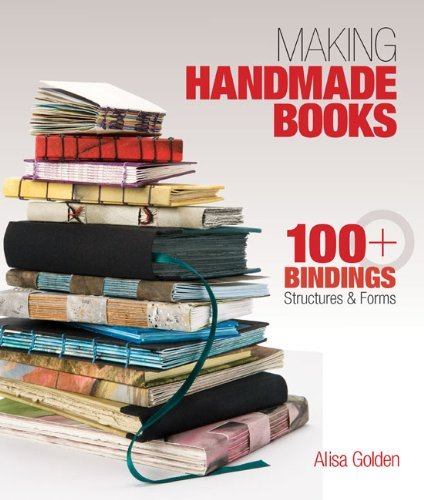 Making Handmade Books: 100+ Bindings, Structures & Forms 9781600595875