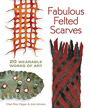 Fabulous Felted Scarves: 20 Wearable Works of Art 9781600595974