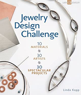 Jewelry Design Challenge: 10 Materials * 30 Artists * 30 Spectacular Projects 9781600596025