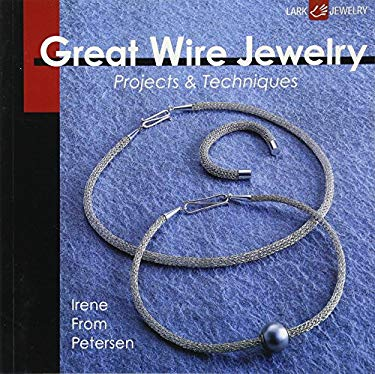 Great Wire Jewelry: Projects & Techniques 9781600596216