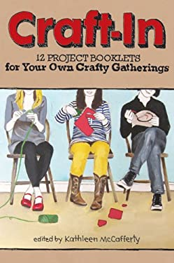 Craft-In: 12 Project Booklets for Your Own Crafty Gatherings 9781600597008