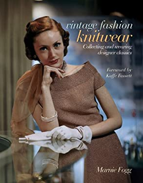 Vintage Fashion: Knitwear: Collecting and Wearing Designer Classics 9781600597138