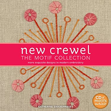 New Crewel: The Motif Collection: More Exquisite Designs in Modern Embroidery 9781600597954