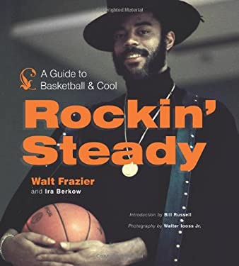 Rockin' Steady: A Guide to Basketball & Cool 9781600785269