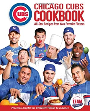 Chicago Cubs Cookbook: All-Star Recipes from Your Favorite Players 9781600785276