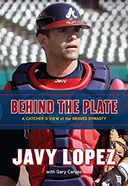 Behind the Plate: A Catcher's View of the Braves Dynasty 9781600786532