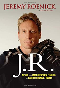 J.R.: My Life as the Most Outspoken, Fearless, and Hard-Hitting Man in Hockey 9781600786549