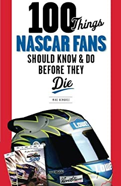 100 Things NASCAR Fans Should Know & Do Before They Die 9781600786709
