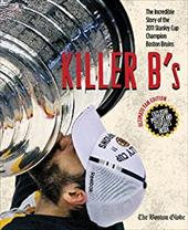 Killer B's: The Incredible Story of the 2011 Stanley Cup Champion Boston Bruins 15520890