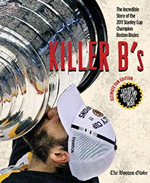 Killer B's: The Incredible Story of the 2011 Stanley Cup Champion Boston Bruins 9781600787010