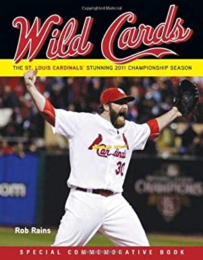 Wild Cards: The St. Louis Cardinals' Stunning 2011 Championship Season 9781600787171