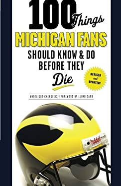 100 Things Michigan Fans Should Know & Do Before They Die 9781600787799