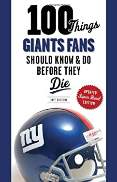 100 Things Giants Fans Should Know & Do Before They Die 9781600787805