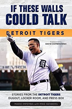If These Walls Could Talk: Detroit Tigers : Stories from the Detroit Tigers' Dugout, Locker Room, and Press Box